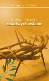 Męka śmierć zmartwychwstanie - Zygmunt Podlejski | mała okładka