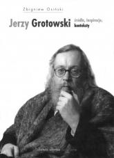 Jerzy Grotowski Źródła inspiracje konteksty - Zbigniew Osiński | mała okładka