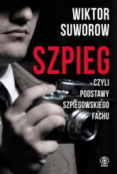 Szpieg czyli podstawy szpiegowskiego fachu - Wiktor Suworow | mała okładka