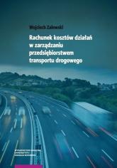 Rachunek kosztów działań w zarządzaniu przedsiębiorstwem transportu drogowego - Wojciech Zalewski | mała okładka