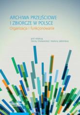 Archiwa przejściowe i zbiorcze w Polsce Organizacja i funkcjonowanie -  | mała okładka