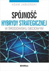 Spójność hybrydy strategicznej w środowisku sieciowym - Adam Jabłoński   mała okładka