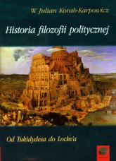 Historia filozofii politycznej Od Tukidydesa do Locke'a - Korab-Karpowicz Julian W. | mała okładka