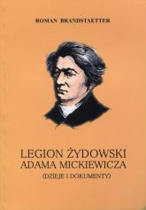 Legion żydowski Adama Mickiewicza Dzieje i dokumenty - Roman Brandstaetter | mała okładka