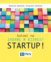 Gotowi na zabawę w biznes? Startup! - Gontarek Krystian, Gontarek Krzysztof | mała okładka