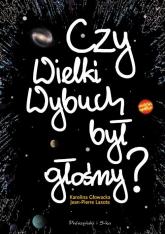 Czy Wielki Wybuch był głośny ? 11 rozmów o historii i życiu codziennym Wszechświata - Głowacka Karolina, Lasota Jean-Pierre | mała okładka