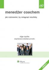 Menedżer coachem Jak rozmawiać, by osiągnąć rezultaty - Porosło Wiesław, Rzycka Olga | mała okładka