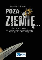 Poza Ziemię... Historia lotów międzyplanetarnych - Krzysztof Ziołkowski | mała okładka