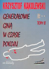 Generałowie giną w czasie pokoju Tom 2 - Krzysztof Kąkolewski   mała okładka