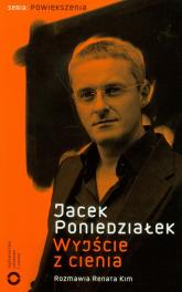 Wyjście z cienia Rozmawia Renata Kim - Jacek Poniedziałek | mała okładka
