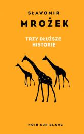 Trzy dłuższe historie - Sławomir Mrożek | mała okładka