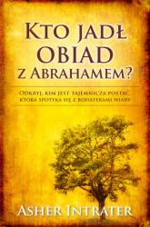 Kto jadł obiad z Abrahamem Odkryj, kim jest tajemnicza postać, która spotyka się z bohaterami wiary - Asher Intrater | mała okładka