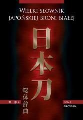 Wielki słownik japońskiej broni białej Tom 1 Głownia - Matusiak Marek, Mydel Marek   mała okładka
