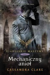 Diabelskie maszyny Tom 1 Mechaniczny anioł - Cassandra Clare | mała okładka