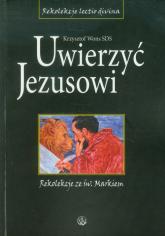 Uwierzyć Jezusowi Rekolekcje ze św. Markiem - Krzysztof Wons   mała okładka