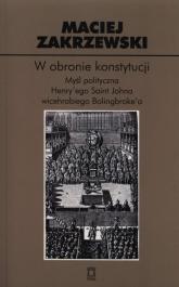 W obronie konstytucji Myśl polityczna Henry'ego Saint Johna wicehrabiego Bolingbroke'a - Maciej Zakrzewski | mała okładka