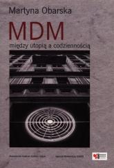 MDM między utopią a codziennością - Martyna Obarska | mała okładka