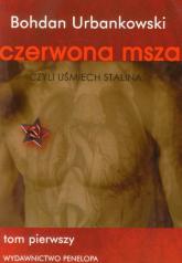Czerwona msza czyli uśmiech Stalina Tom 1 - Bohdan Urbankowski | mała okładka