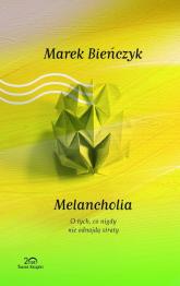 Melancholia O tych, co nigdy nie odnajdą straty - Marek Bieńczyk | mała okładka