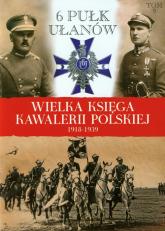 Wielka Księga Kawalerii Polskiej 1918-1939 Tom 9 6 Pułk Ułanów Kaniowskich - zbiorowa Praca | mała okładka