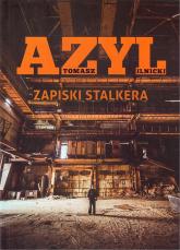 Azyl Zapiski stalkera - Tomasz Ilnicki | mała okładka