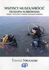 Wszyscy muszą wrócić Filozofia nurkowania Książka + płyta DVD z 5 filmami z życia bazy nurkowej - Tomasz Strugalski | mała okładka