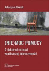 (Nie)moc pomocy O niektórych formach współczesnej dobroczynności - Katarzyna Górniak | mała okładka