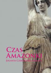 Czas Amazonki - Jolanta Czerwińska-Smagieł | mała okładka