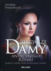 Pierwsze damy antycznego Rzymu Kobiety, które stały za plecami cesarzy - Annelise Freisenbruch | mała okładka