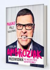 Piękno bez tajemnic Przewodnik po medycynie estetycznej - Marcin Ambroziak | mała okładka