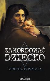 Zamordować dziecko - Violetta Domagała | mała okładka