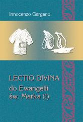LECTIO DIVINA DO EWANGELII ŚW. MARKA (1) Początek Ewangelii (rozdz. 1,1 – 3,35) - Innocenzo Gargano   mała okładka
