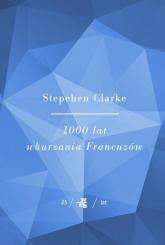 1000 lat wkurzania francuzów - Stephen Clarke | mała okładka