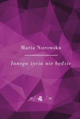 Innego życia nie będzie - Maria Nurowska | mała okładka