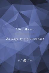 Za kogo ty się uważasz - Alice Munro   mała okładka