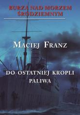 Burza nad Morzem Śródziemnym Tom 3 Walka do ostatniej kropli paliwa - Maciej Franz | mała okładka