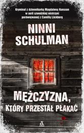 Mężczyzna, który przestał płakać - Ninni Schulman | mała okładka