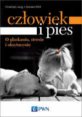 Człowiek i pies o głaskaniu, stresie i oksytocynie - Jung Christoph, Portl Daniela | mała okładka