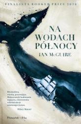 Na Wodach Północy - Ian McGuire | mała okładka