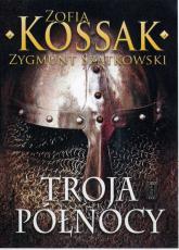 Troja Północy - Kossak Zofia, Szatkowski Zygmunt | mała okładka