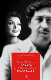 Kochając Pabla nienawidząc Escobara - Virginia Vallejo | mała okładka