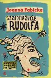 Szalone życie Rudolfa - Joanna Fabicka | mała okładka