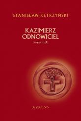 Kazimierz Odnowiciel (ok. 1034-1058) - Stanisław Kętrzyński | mała okładka