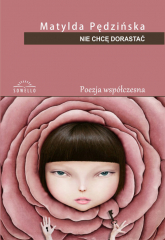 Nie chcę dorastać - Matylda Pędzińska | mała okładka