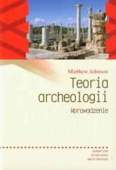 Teoria archeologii Wprowadzenie - Matthew Johnson   mała okładka