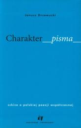 Charakter pisma szkice o polskiej poezji współczesnej - Janusz Drzewucki | mała okładka