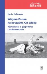 Wiejska Polska na początku XXI wieku Rozważania o polityce i społeczeństwie - Maria Halamska   mała okładka