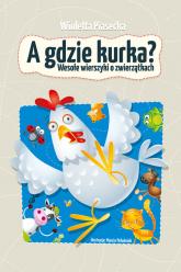 A gdzie kurka Wesołe wierszyki o zwierzątkach - Wioletta Piasecka   mała okładka