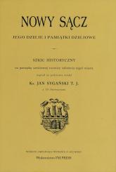 Nowy Sącz Jego dzieje i pamiątki dziejowe - zbiorowa Praca | mała okładka