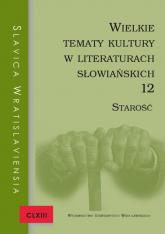 Slavica Wratislaviensia CLXIII. Wielkie tematy kultury w literaturach słowiańskich 12. Starość -  | mała okładka